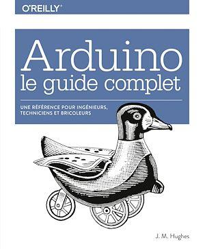 Téléchargez le livre :  Arduino le guide complet - Une référence pour ingénieurs, techniciens et bricoleurs - collection O'Reilly