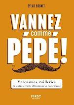 Télécharger le livre :  Vannez comme pépé ! - Sarcasmes, railleries et autres traits d'humour à l'ancienne