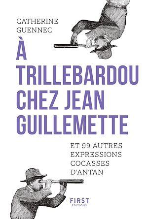 Téléchargez le livre :  A trillebardou chez Jean Guillemette ! Et 99 expressions cocasses d'antan