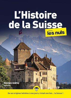 Téléchargez le livre :  L'Histoire de la Suisse pour les Nuls mégapoche