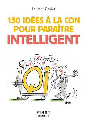 Téléchargez le livre :  Le Petit livre de 150 idées à la con pour paraître intelligent
