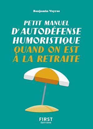 Téléchargez le livre :  Petit manuel d'autodéfense humoristique quand on est à la retraite - Un petit livre pour faire taire les rageux et profiter de la belle vie !