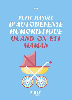 Téléchargez le livre :  Petit manuel d'autodéfense humoristique quand on est maman - Un guide de survie pour en finir avec les conseils malvenus et bien vivre sa maternité !
