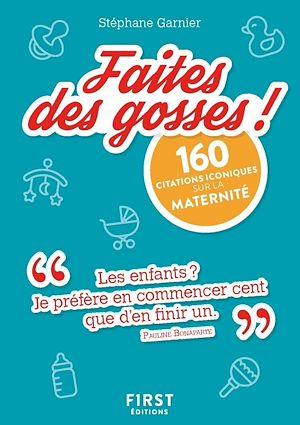 Téléchargez le livre :  Le Petit Livre de : Faites des gosses ! 160 citations iconiques sur la maternité