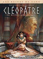 Télécharger le livre :  Les Reines de sang - Cléopâtre, la Reine fatale T02