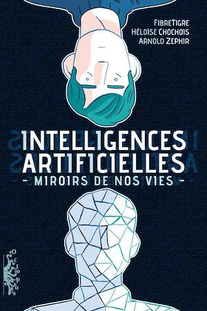 Téléchargez le livre :  Intelligences Artificielles. Miroirs de nos vies