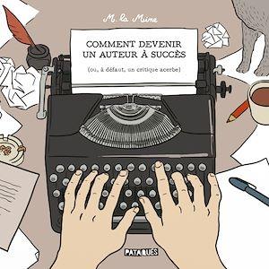 Téléchargez le livre :  Comment devenir un auteur à succès - (ou, à défaut, un critique acerbe)