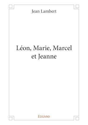 Téléchargez le livre :  Léon, Marie, Marcel et Jeanne