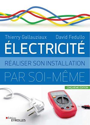 Téléchargez le livre :  Electricité : Réaliser son installation par soi-même - 5e édition