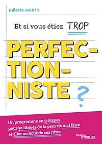 Téléchargez le livre :  Et si vous étiez trop perfectionniste ?