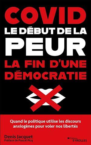 Téléchargez le livre :  Covid : le début de la peur, la fin d'une démocratie
