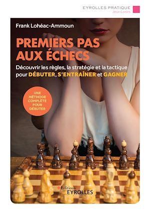 Premiers pas aux échecs | Lohéac-Ammoun, Frank. Auteur