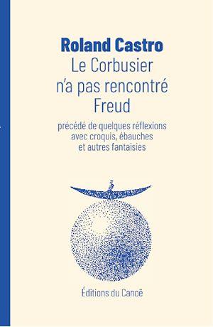 Téléchargez le livre :  Le Corbusier n'a pas rencontré Freud