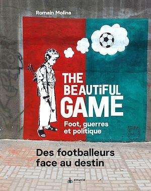 Téléchargez le livre :  The Beautiful game- Foot, guerres et politiques
