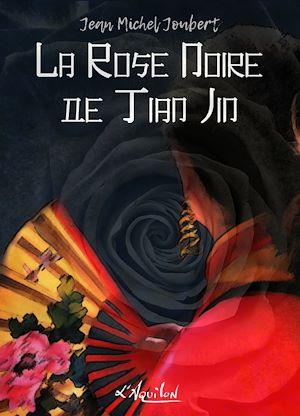 Téléchargez le livre :  La Rose Noire de Tian Jin