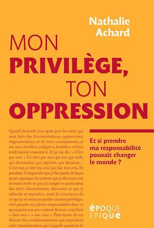Téléchargez le livre :  Mon privilège, ton oppression
