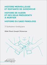 Télécharger le livre :  Histoire merveilleuse et édifiante de Godemiché – Histoire de Suzon et des deux présidents à mortier – Histoire du sage Pangloss