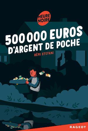 Téléchargez le livre :  500 000 euros d'argent de poche