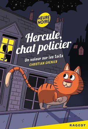 Hercule Chat Policier : Un voleur sur les toits | Grenier, Christian. Auteur