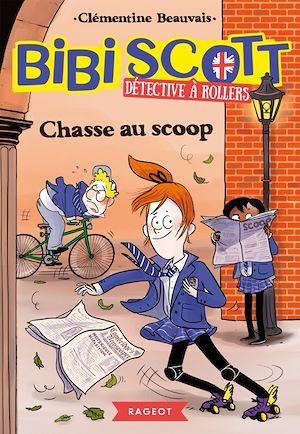 Bibi Scott détective à rollers - Chasse au scoop | Beauvais, Clémentine. Auteur