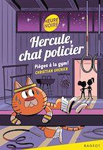 Télécharger le livre :  Hercule, chat policier - Pièges à la gym !