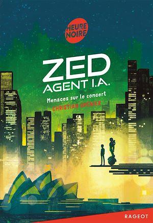 Zed, agent I.A. - Menaces sur le concert   Grenier, Christian. Auteur