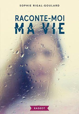 Raconte-moi ma vie | Rigal-Goulard, Sophie. Auteur