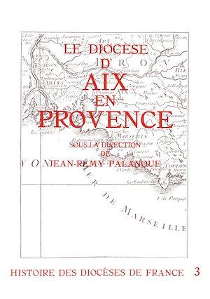 Téléchargez le livre :  Histoire des diocèses de France - Le diocèse d'Aix en Provence
