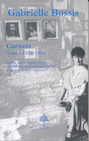 Téléchargez le livre :  Gabrielle Bossis -  Carnets 1936-1938 - Tome I
