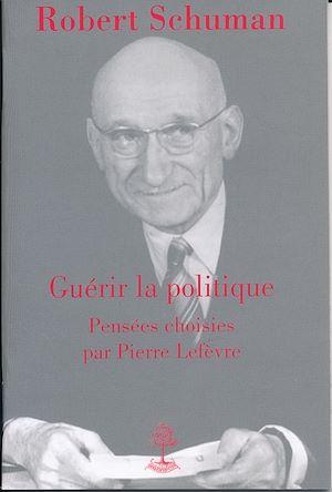 Téléchargez le livre :  Robert Schuman - Guérir la politique