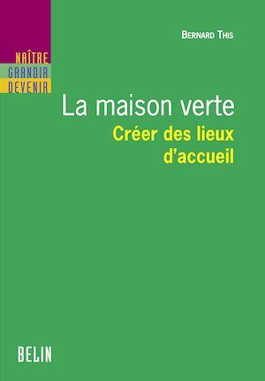 Téléchargez le livre :  La maison verte. Créer des lieux d'accueil