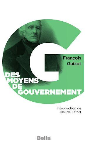 """Téléchargez le livre :  Des moyens de gouvernement et d'opposition. Précédé de : """"Le libéralisme de Guizot"""", par Claude Lefort"""