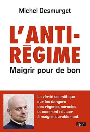 Téléchargez le livre :  L'anti-régime. Maigrir pour de bon