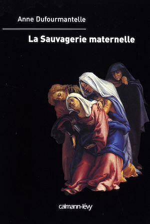 Téléchargez le livre :  La Sauvagerie maternelle