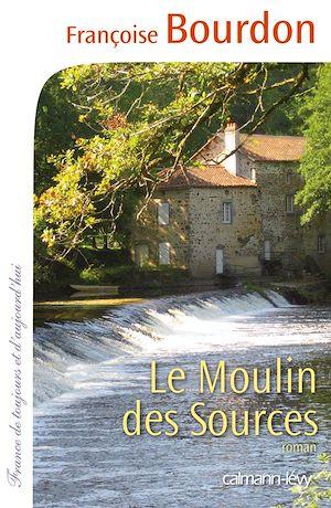 Le Moulin des sources   Bourdon, Françoise