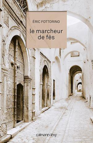 Téléchargez le livre :  Le Marcheur de Fès
