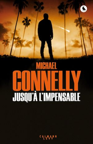 Jusqu'à l'impensable | Connelly, Michael. Auteur