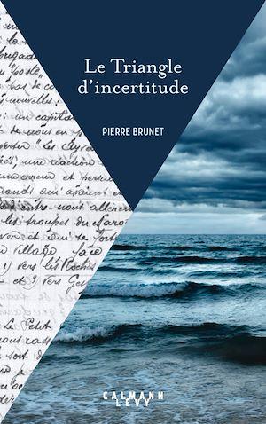 Le Triangle d'incertitude | Brunet, Pierre. Auteur