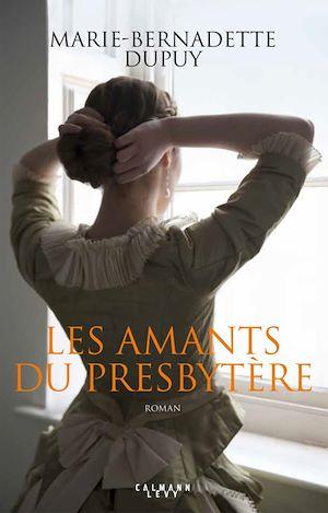 Les Amants du presbytère | Dupuy, Marie-Bernadette. Auteur