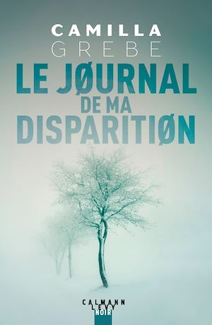 Le Journal de ma disparition | Grebe, Camilla. Auteur