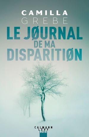 Le Journal de ma disparition | Grebe, Camilla. Auteur