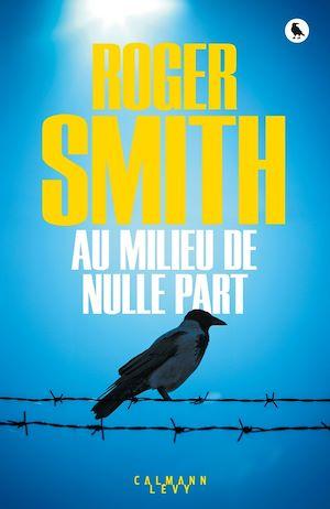 Au milieu de nulle part | Smith, Roger. Auteur