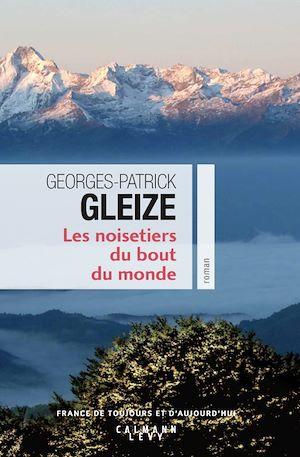 Les Noisetiers du bout du monde | Gleize, Georges-Patrick. Auteur