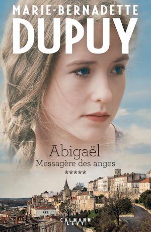 Abigaël tome 5 : Messagère des anges | Dupuy, Marie-Bernadette. Auteur
