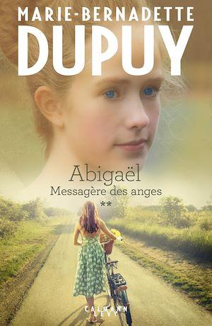Abigaël tome 2 : Messagère des anges | Dupuy, Marie-Bernadette. Auteur