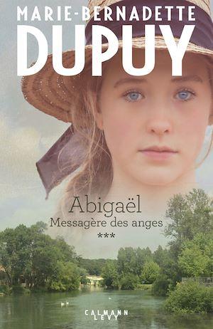 Abigaël tome 3 : Messagère des anges | Dupuy, Marie-Bernadette. Auteur