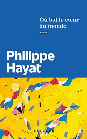 Où bat le coeur du monde | Hayat, Philippe. Auteur
