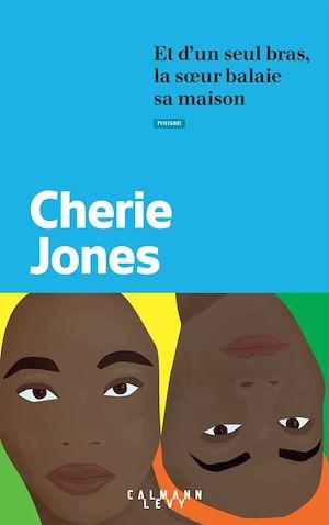 Et d'un seul bras, la soeur balaie sa maison | Jones, Cherie. Auteur
