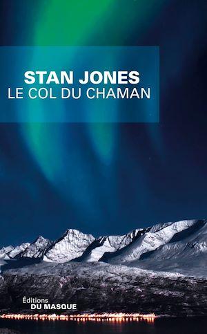 Le Col du chaman | Jones, Stan. Auteur