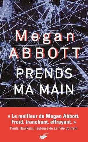 Prends ma main   Abbott, Megan. Auteur